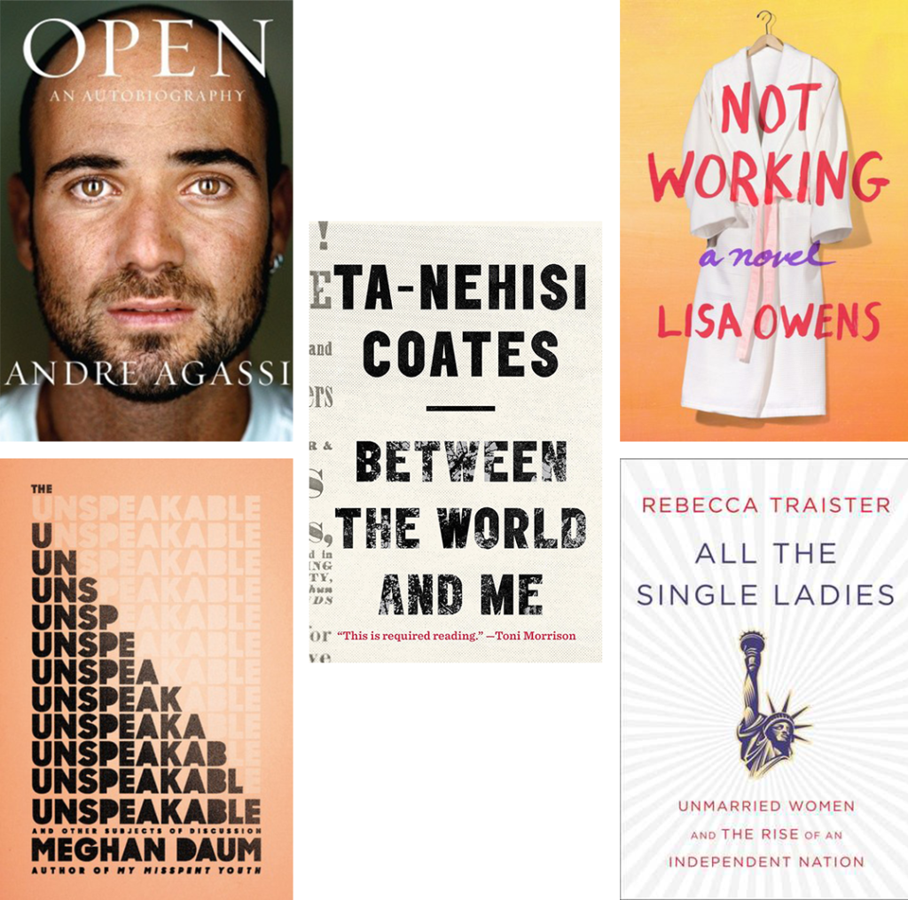 July Reads: All the Single Ladies, Between the World and Me, Not Working: A Novel, Open, and The Unspeakable: And Other Subjects of Discussion